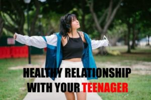 Healthy Relationship With Your Teenager