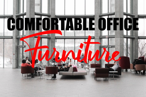 Why You Must Choose Comfortable Office Furniture?