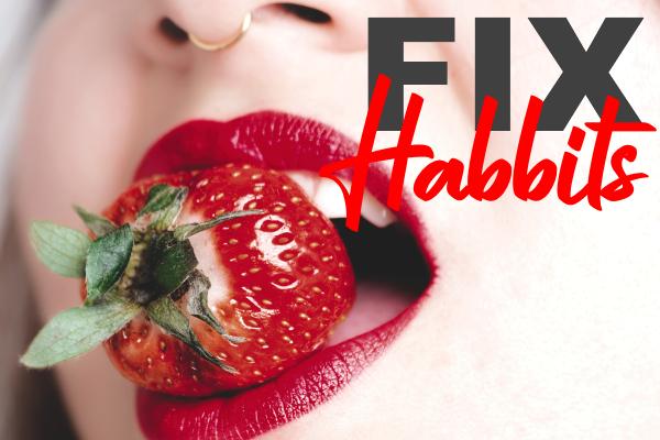 Fix A Lifetime Of Unhealthy Habits