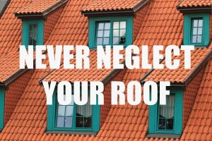 Never Neglect Your Roof