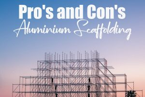 Pros and Cons of Aluminum Scaffolding