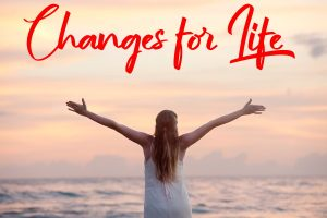 Making Changes for Life