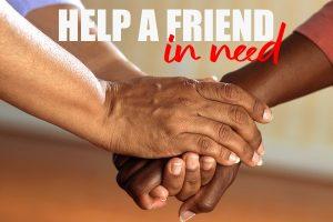 Help a Friend In Need