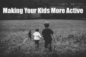 Making Your Kids Be More Active