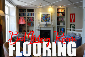 5 Tips to Help You Select the Best Living Room Flooring