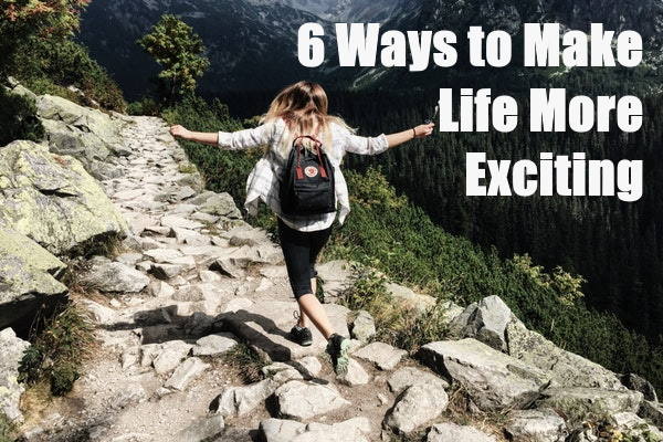 Make Your Life More Exciting
