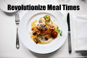 Revolutionize Meal Times In 4 Simple Steps