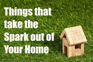 Things That Take The Spark Out Of Your Home