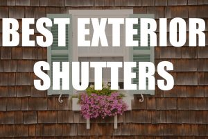 How To Choose the Best Exterior Shutters for Your Home