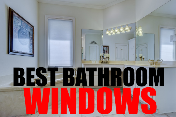 Best Bathroom Windows