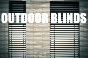 Choosing Outdoor Blinds