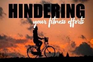 Hindering Your Fitness Efforts