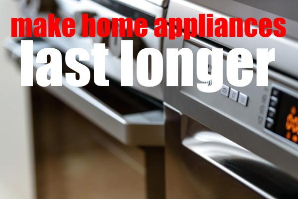 Home Appliances Last Longer