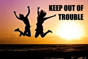 Keep Yourself Out Of Trouble