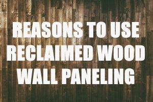 Great Reasons To Use Reclaimed Wood Wall Paneling