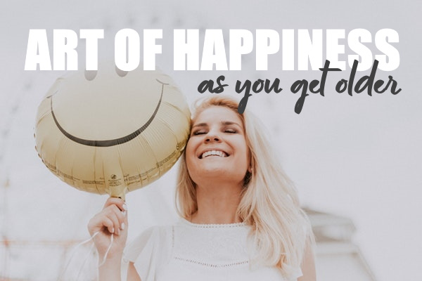 Art Of Happiness As You Get Older