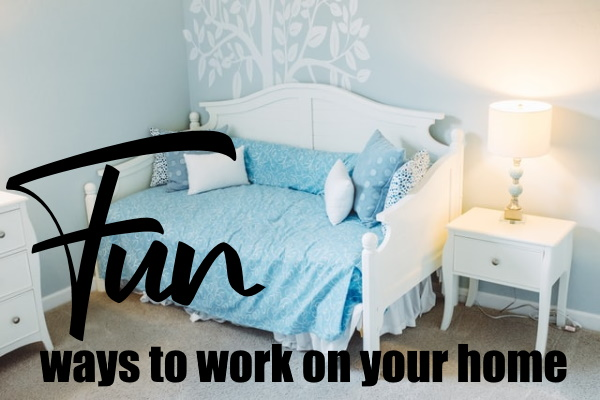 Fun Ways To Work On Your Home