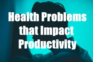 Health Problems Which Impact Productivity