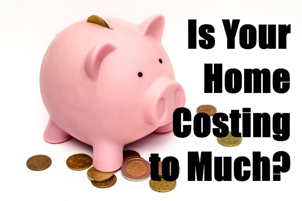 Home Costing You Too Much