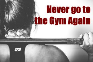 You'll Never Go To The Gym Again…Because It's At Home