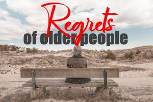 Main Regrets Of Older People
