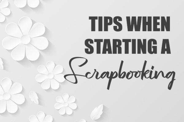 Tips When Starting a Scrapbook