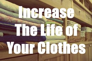 INCREASING THE LIFE OF YOUR CLOTHES