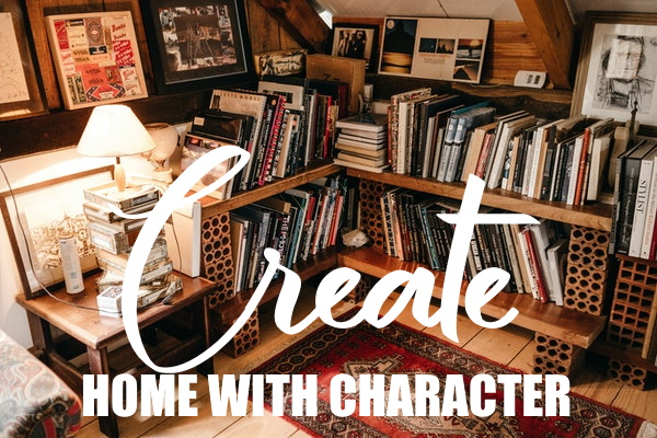 Create A Home With Character