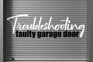Troubleshoot a Faulty Garage Door