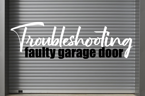 Troubleshoot a Faulty Garage Door
