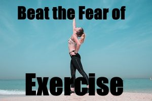 Beat Your Fear Of Exercise