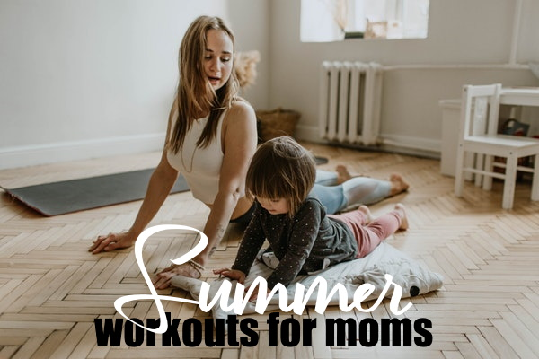 Summer Workout Guide For Moms