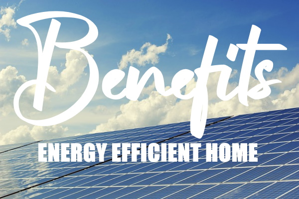 Benefits of an Energy Efficient Home