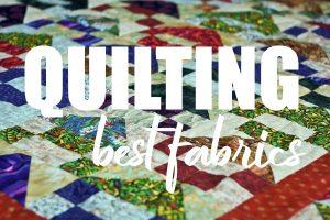 Best Fabrics for Quilting