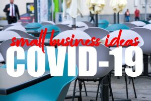 Business Ideas to Survive COVID-19