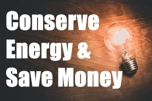 Conserve Energy and Save You Money