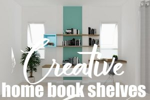 Creative Ideas for Home Bookshelves