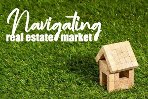 Navigating the Real Estate Market