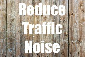 Reduce Traffic Noise