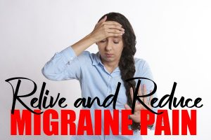 Relive and Reduce Migraine Pain