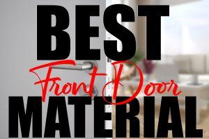 The Best Material For Your Front Door