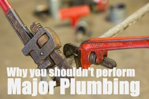 Never Perform Serious Plumbing Work