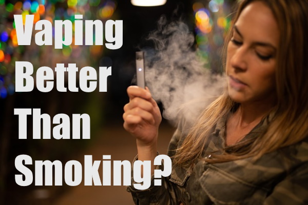 Vaping is Better Than Smoking