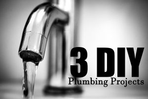 3 DIY Plumbing Projects
