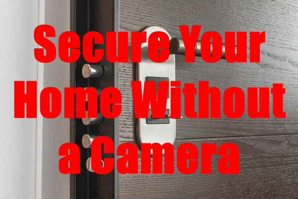 Secure Your Home Without a Camera