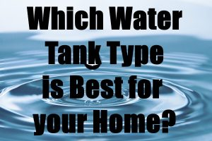 Which Water Tank Type Is Best For Home Use?