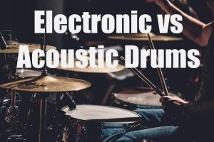 Electronic vs. Acoustic Drums