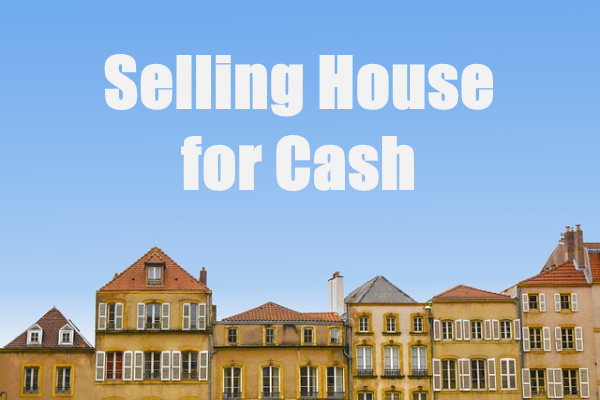 Selling Your House for Cash