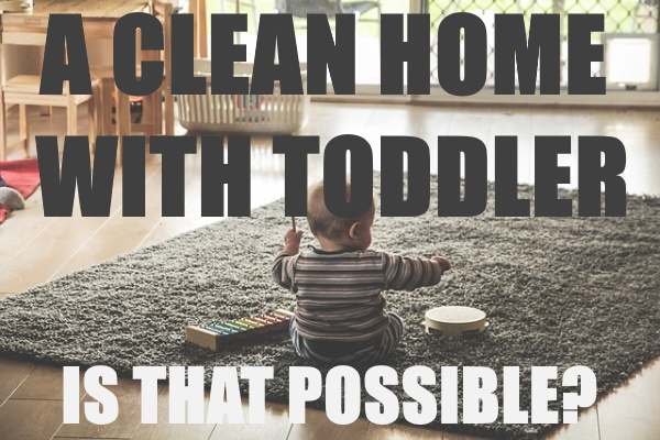 Clean home with Toddlers