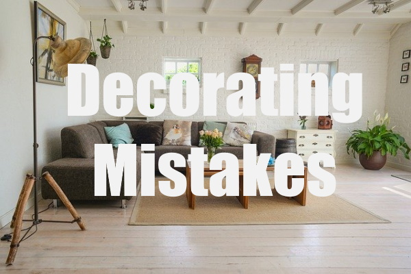 Home Decorating Mistakes